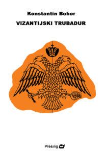 Konstantin-Bohor---Vizantijski-trubadur-(korice)