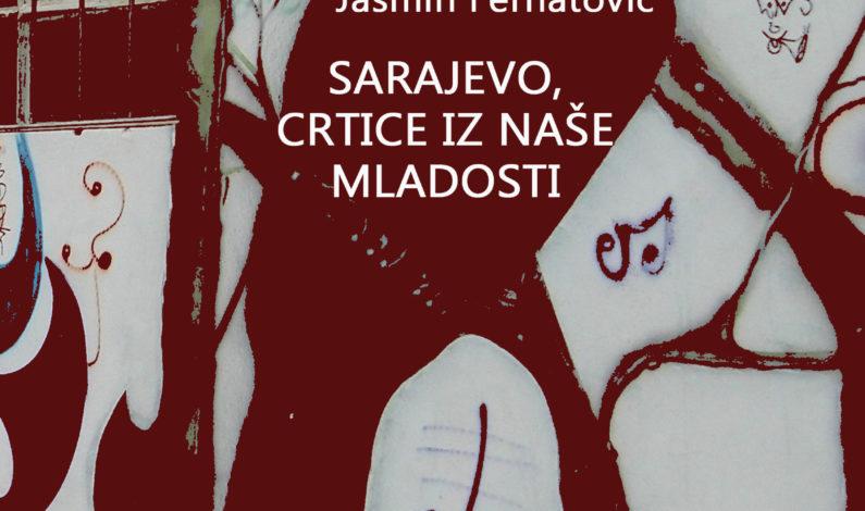 Jasmin Ferhatović – Sarajevo, crtice iz naše mladosti
