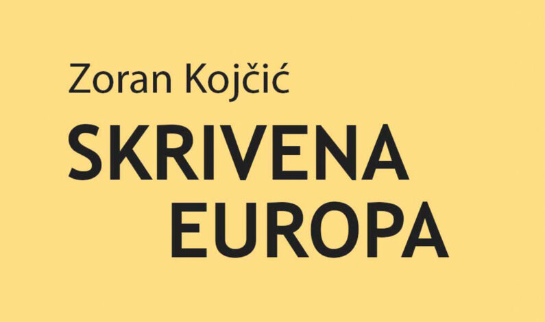 Zoran Kojčić – Skrivena Europa